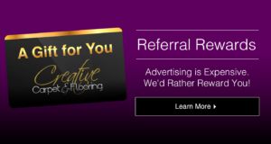 Creative Carpet & Flooring Referral Rewards