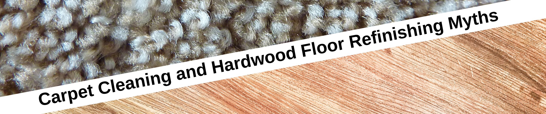Carpet Cleaning and Hardwood Floor Refinishing Myths